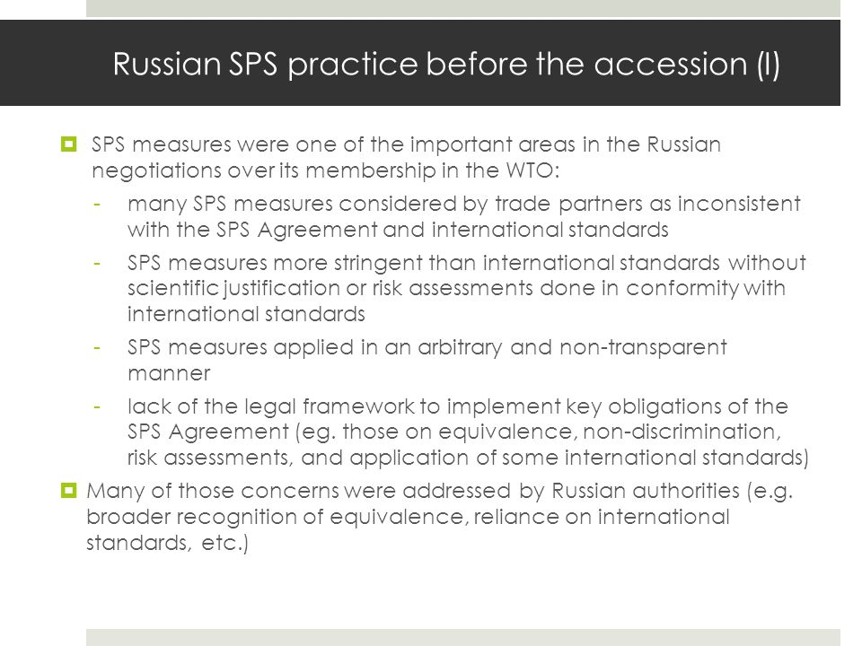 Russian SPS practice before the accession (I)  SPS measures were one of the important areas in the Russian negotiations over its membership in the WT