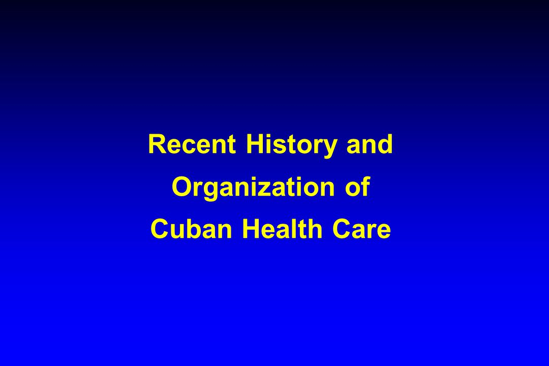 Recent History and Organization of Cuban Health Care