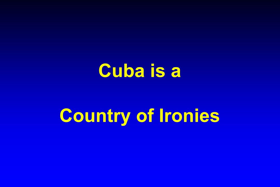 Cuba is a Country of Ironies