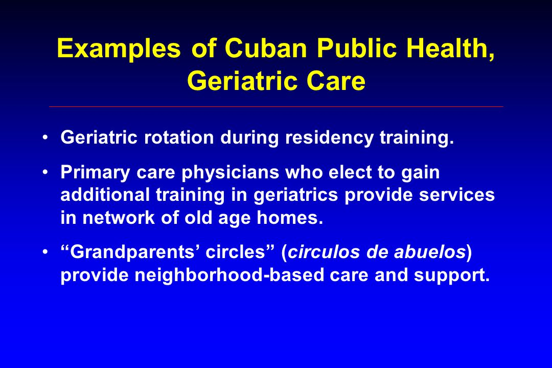 Examples of Cuban Public Health, Geriatric Care Geriatric rotation during residency training.