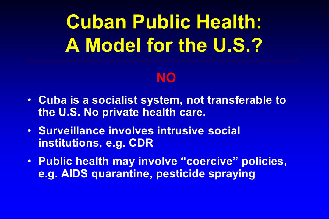 Cuban Public Health: A Model for the U.S.. Cuba is a socialist system, not transferable to the U.S.