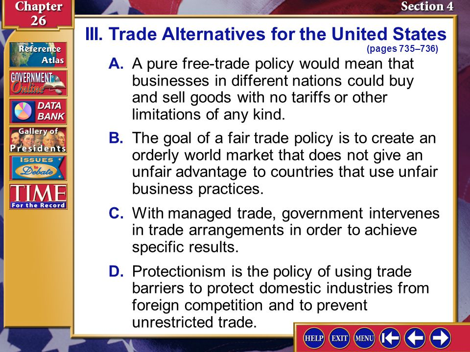 Section 4-8 A.A pure free-trade policy would mean that businesses in different nations could buy and sell goods with no tariffs or other limitations o