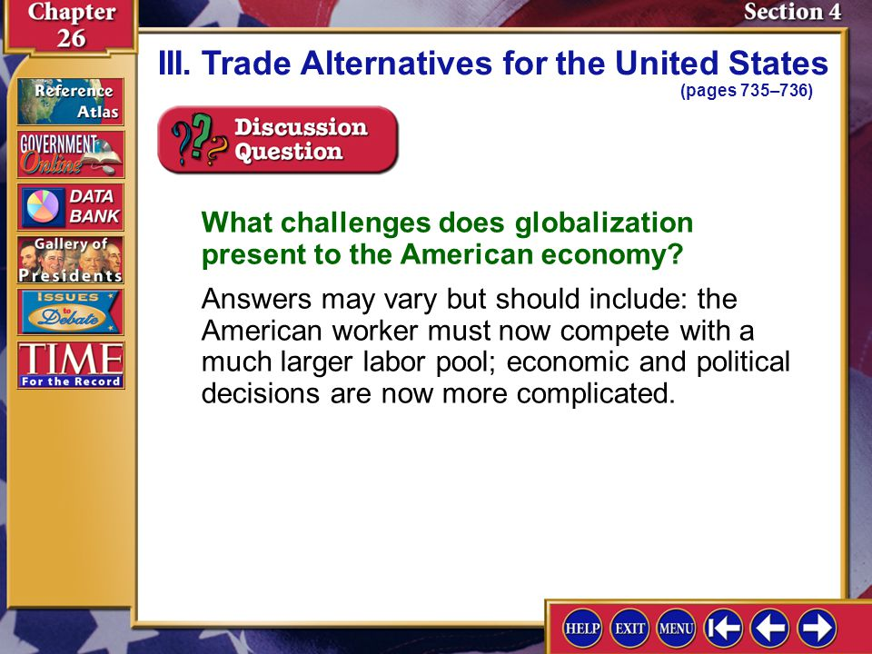 Section 4-9 III.Trade Alternatives for the United States (pages 735–736) What challenges does globalization present to the American economy? Answers m