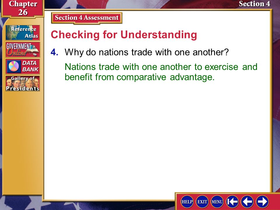 Section 4 Assessment-4 4.Why do nations trade with one another? Checking for Understanding Nations trade with one another to exercise and benefit from