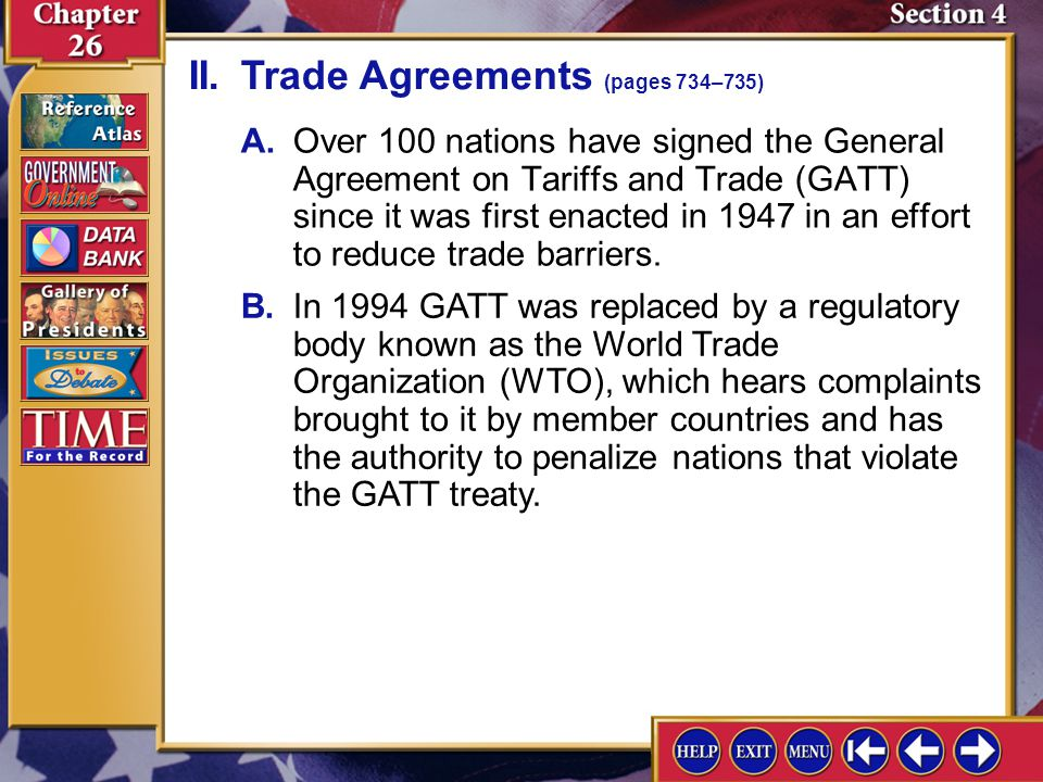 Section 4-5 A.Over 100 nations have signed the General Agreement on Tariffs and Trade (GATT) since it was first enacted in 1947 in an effort to reduce
