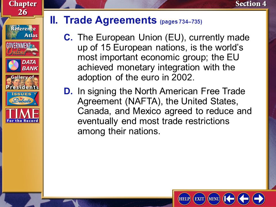 Section 4-6 C.The European Union (EU), currently made up of 15 European nations, is the world's most important economic group; the EU achieved monetar