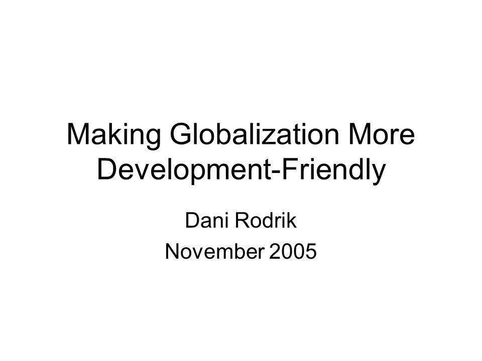 Making Globalization More Development-Friendly Dani Rodrik November 2005