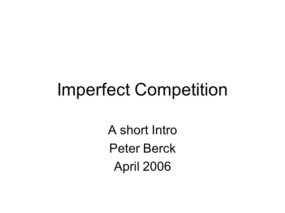 Imperfect Competition A short Intro Peter Berck April 2006