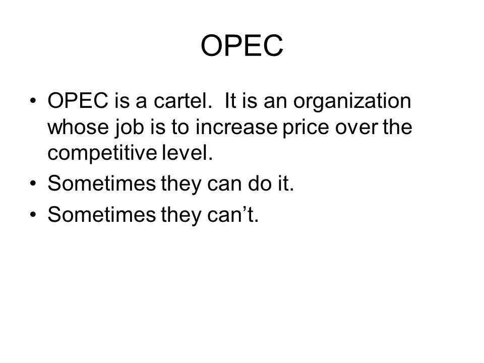 OPEC OPEC is a cartel.