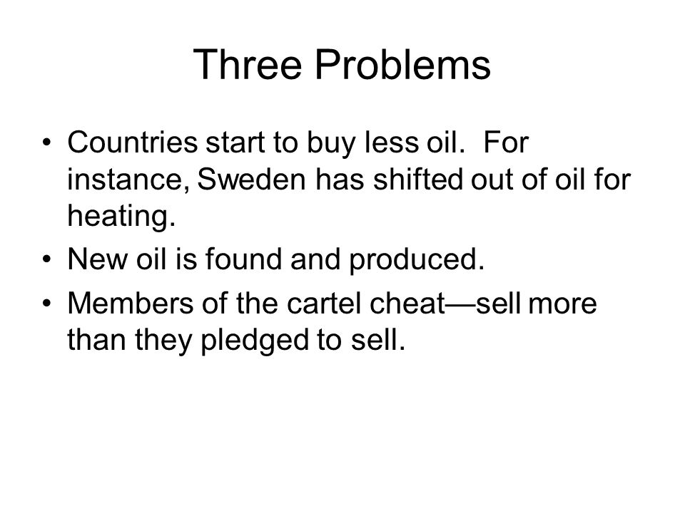 Three Problems Countries start to buy less oil.
