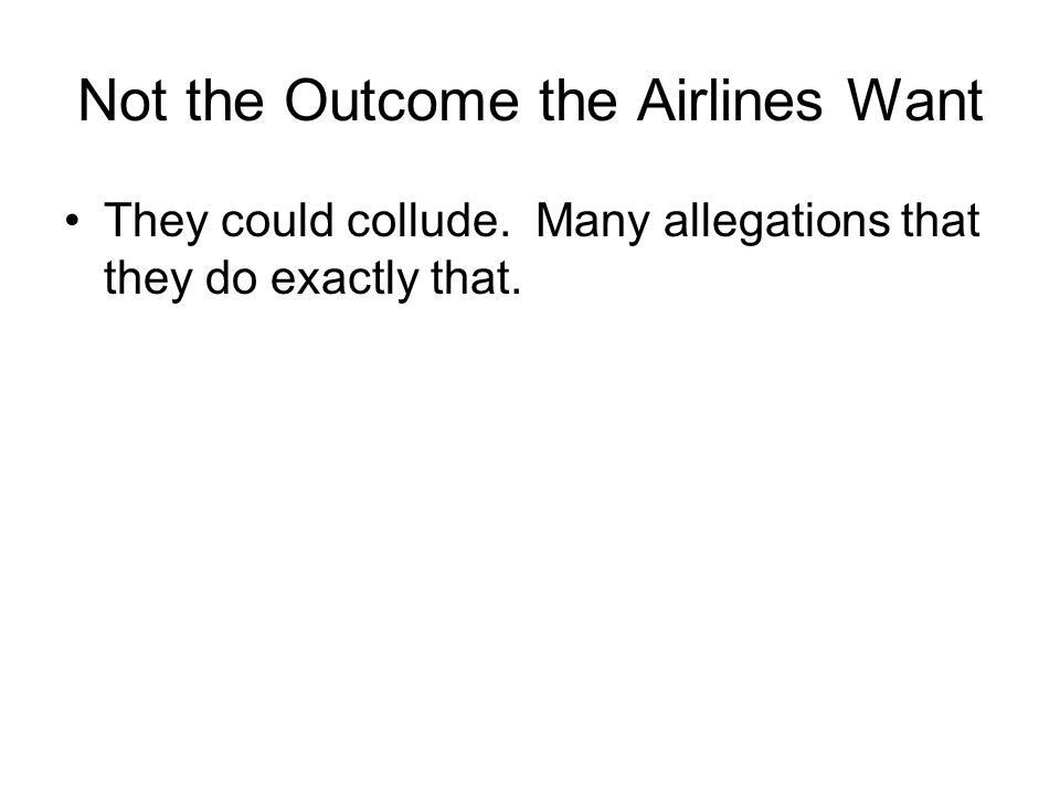 Not the Outcome the Airlines Want They could collude. Many allegations that they do exactly that.