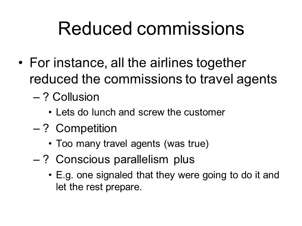 Reduced commissions For instance, all the airlines together reduced the commissions to travel agents –.