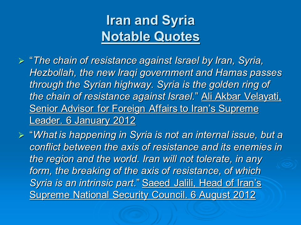 Iran and Syria Notable Quotes  The chain of resistance against Israel by Iran, Syria, Hezbollah, the new Iraqi government and Hamas passes through the Syrian highway.