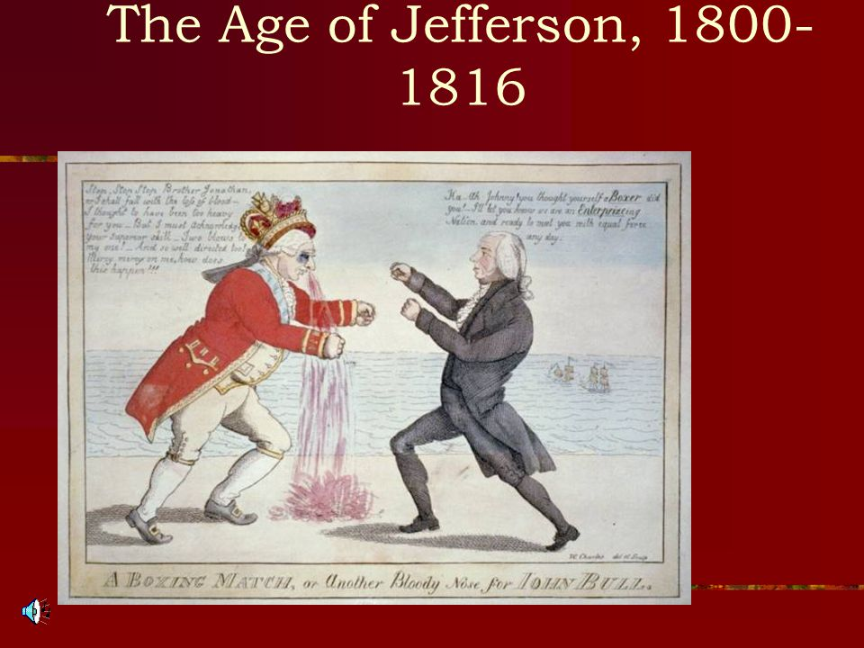 The Age of Jefferson, 1800- 1816