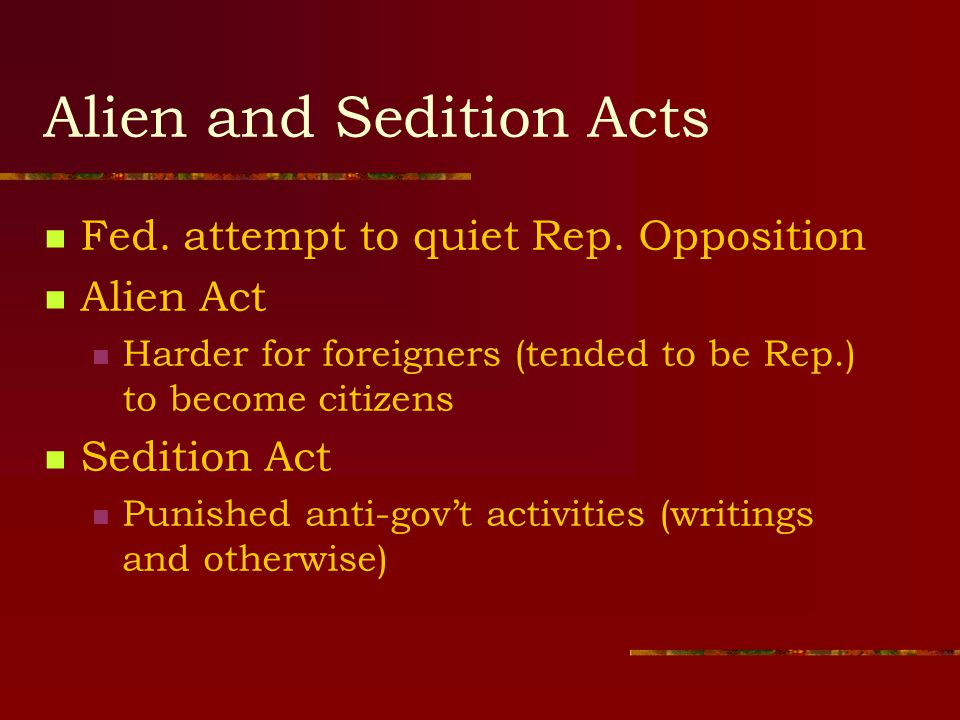 Alien and Sedition Acts Fed. attempt to quiet Rep.