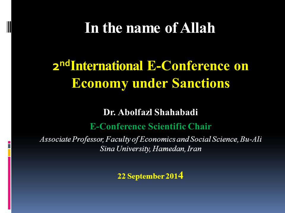 In the name of Allah International 2 nd International E-Conference on Economy under Sanctions Dr.