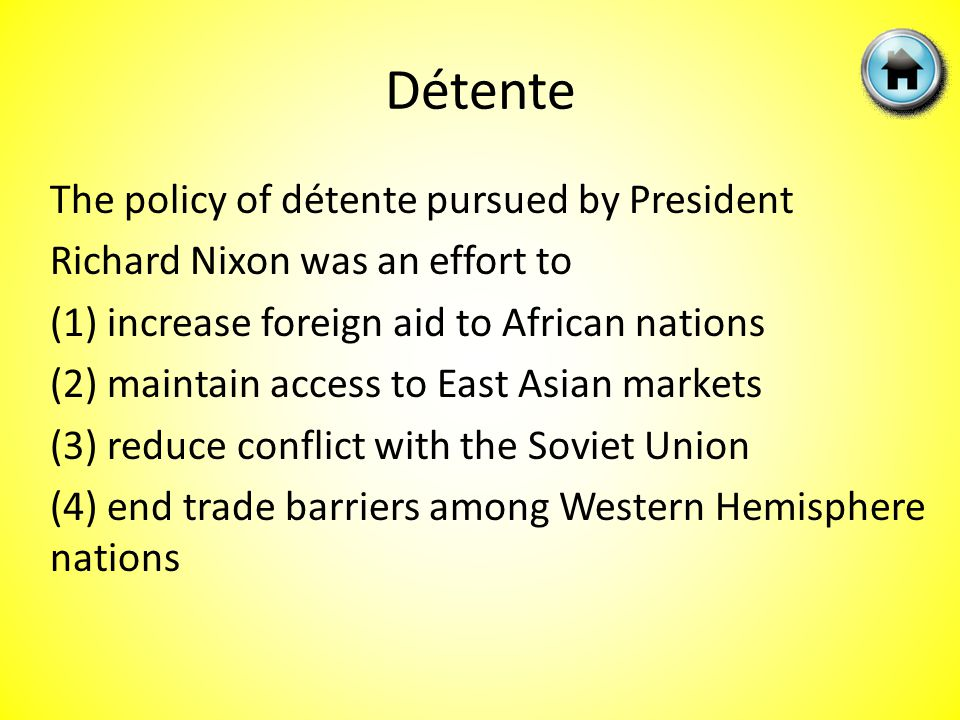 The policy of détente pursued by President Richard Nixon was an effort to (1) increase foreign aid to African nations (2) maintain access to East Asian markets (3) reduce conflict with the Soviet Union (4) end trade barriers among Western Hemisphere nations