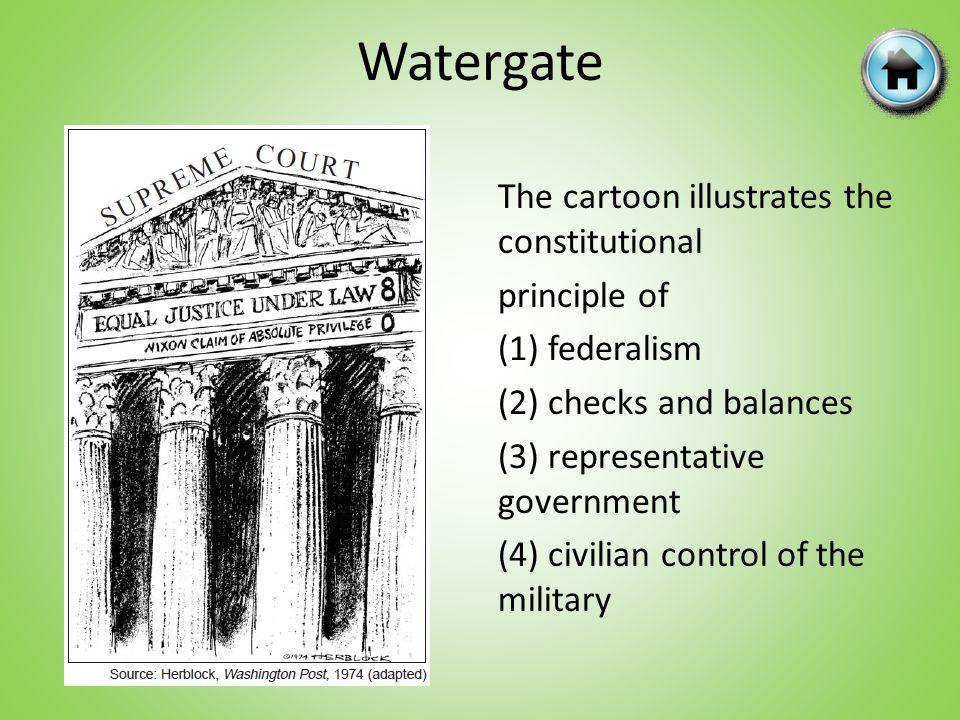 The cartoon illustrates the constitutional principle of (1) federalism (2) checks and balances (3) representative government (4) civilian control of t
