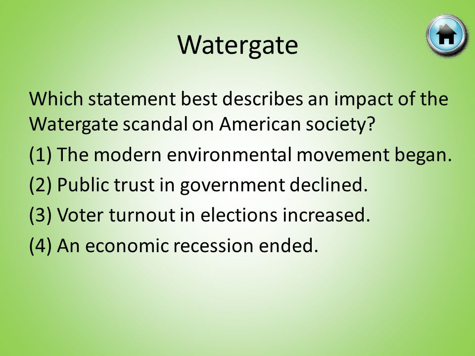 Which statement best describes an impact of the Watergate scandal on American society? (1) The modern environmental movement began. (2) Public trust i