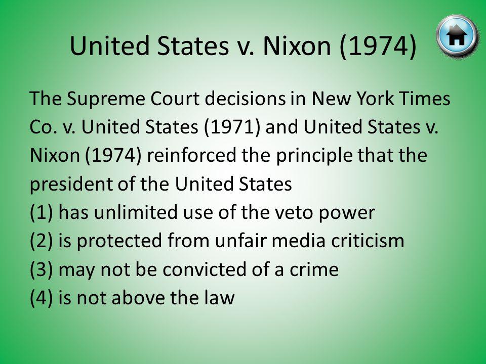 United States v. Nixon (1974) The Supreme Court decisions in New York Times Co. v. United States (1971) and United States v. Nixon (1974) reinforced t