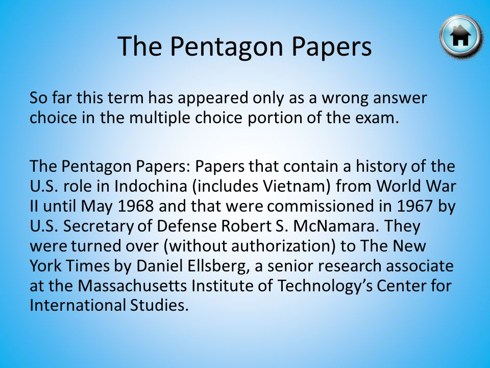 The Pentagon Papers So far this term has appeared only as a wrong answer choice in the multiple choice portion of the exam.