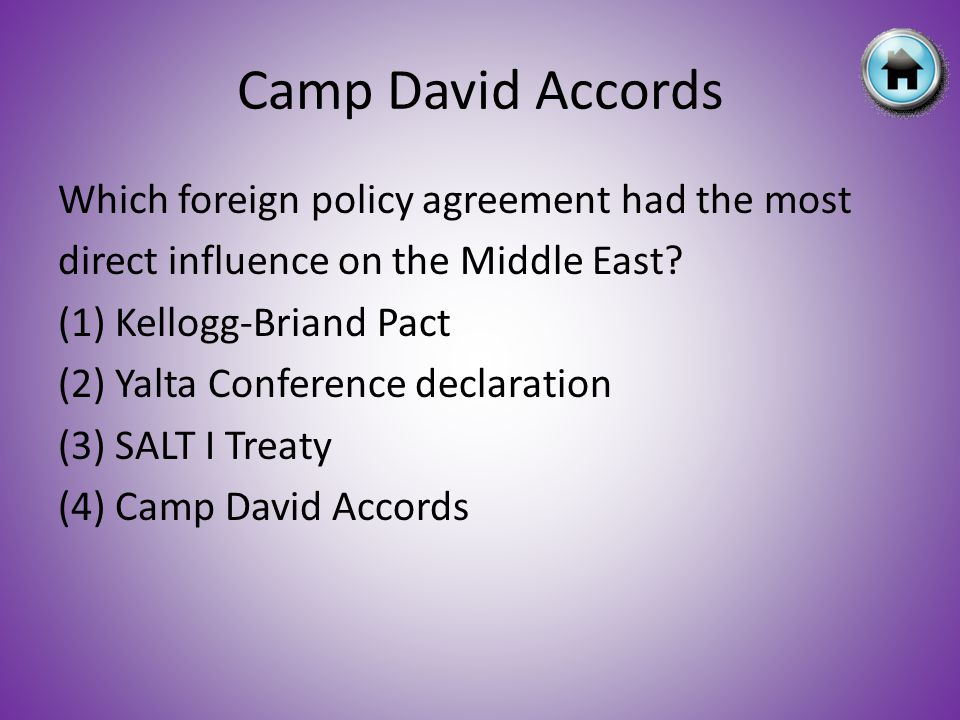 Camp David Accords Which foreign policy agreement had the most direct influence on the Middle East.