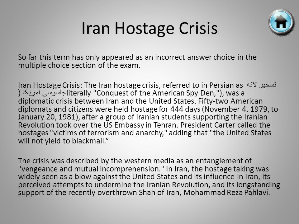 Iran Hostage Crisis So far this term has only appeared as an incorrect answer choice in the multiple choice section of the exam.