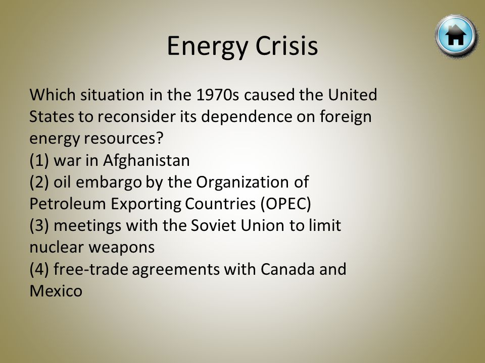 Which situation in the 1970s caused the United States to reconsider its dependence on foreign energy resources? (1) war in Afghanistan (2) oil embargo