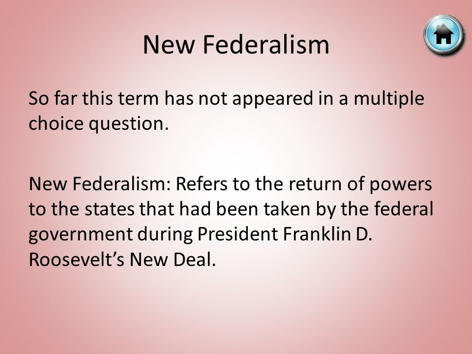 New Federalism So far this term has not appeared in a multiple choice question.