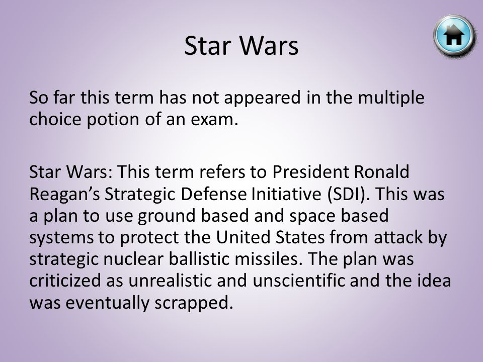 Star Wars So far this term has not appeared in the multiple choice potion of an exam. Star Wars: This term refers to President Ronald Reagan's Strateg