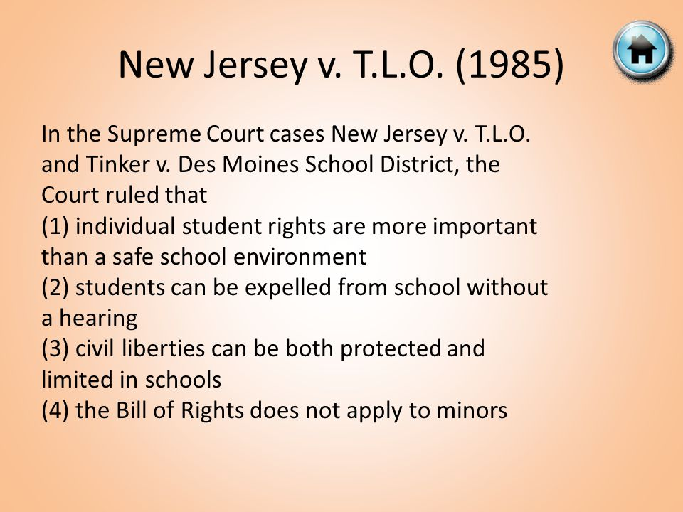 In the Supreme Court cases New Jersey v. T.L.O. and Tinker v. Des Moines School District, the Court ruled that (1) individual student rights are more