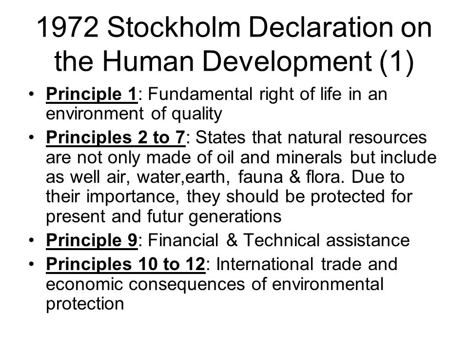 1972 Stockholm Declaration on the Human Development (1) Principle 1: Fundamental right of life in an environment of quality Principles 2 to 7: States