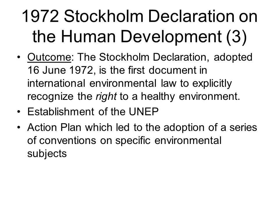 1972 Stockholm Declaration on the Human Development (3) Outcome: The Stockholm Declaration, adopted 16 June 1972, is the first document in internation