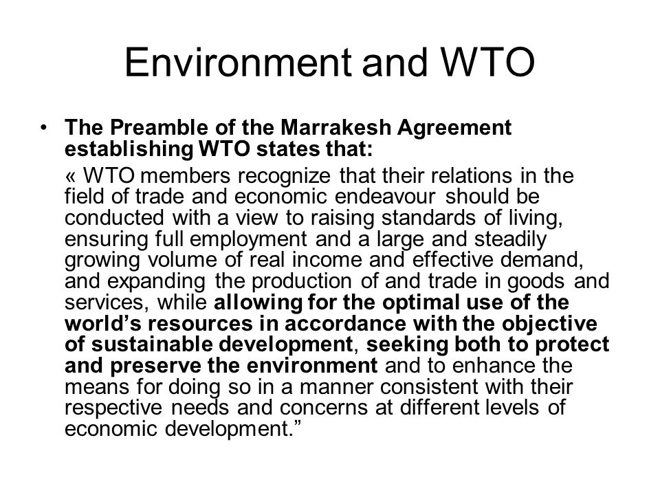 Environment and WTO The Preamble of the Marrakesh Agreement establishing WTO states that: « WTO members recognize that their relations in the field of