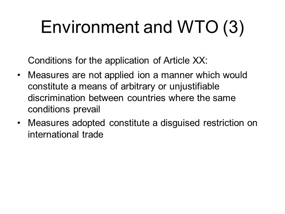 Environment and WTO (3) Conditions for the application of Article XX: Measures are not applied ion a manner which would constitute a means of arbitrar