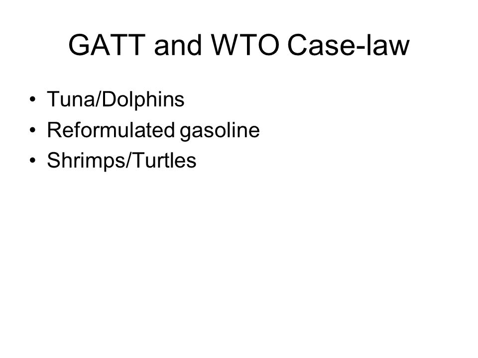 GATT and WTO Case-law Tuna/Dolphins Reformulated gasoline Shrimps/Turtles
