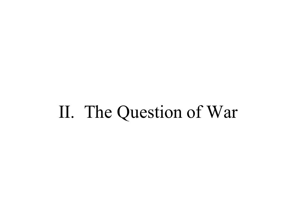 II. The Question of War