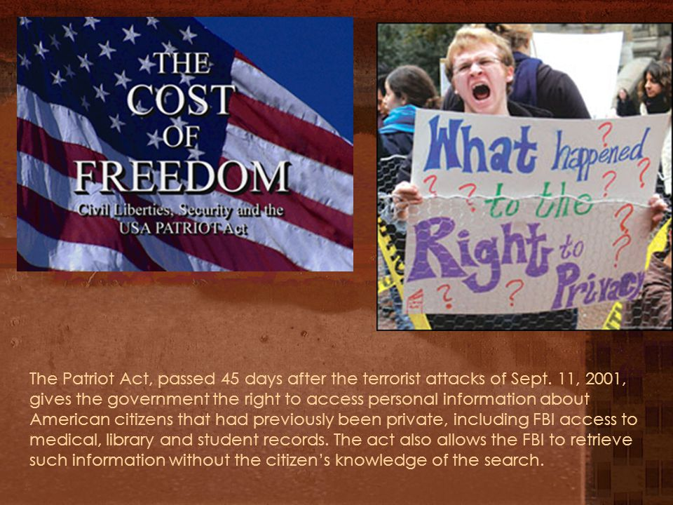The Patriot Act, passed 45 days after the terrorist attacks of Sept.