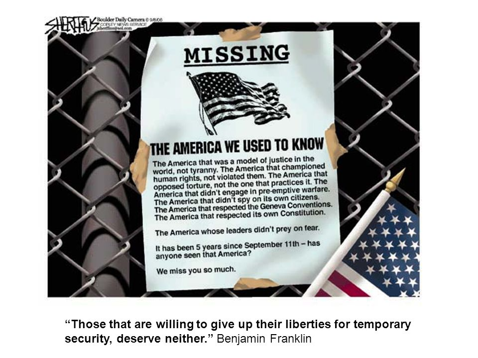 Those that are willing to give up their liberties for temporary security, deserve neither. Benjamin Franklin