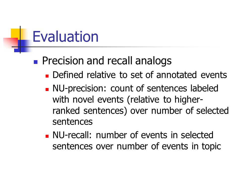 Evaluation Precision and recall analogs Defined relative to set of annotated events NU-precision: count of sentences labeled with novel events (relati