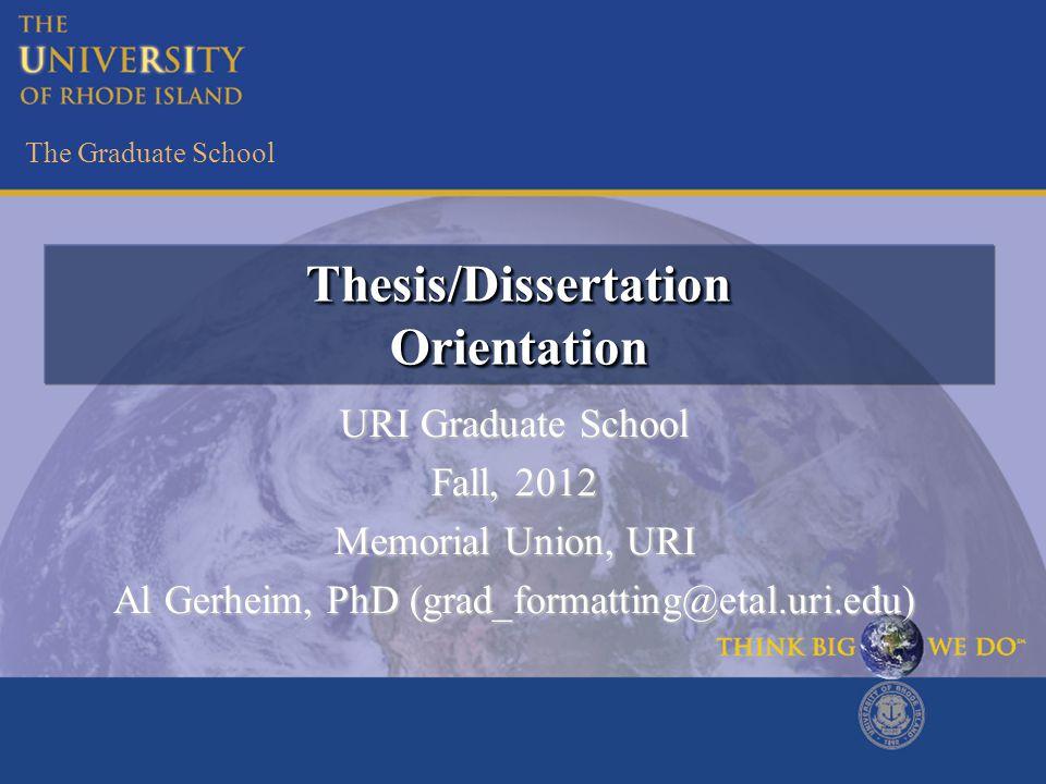 The Graduate School Thesis/DissertationOrientationThesis/DissertationOrientation URI Graduate School Fall, 2012 Memorial Union, URI Al Gerheim, PhD (grad_formatting@etal.uri.edu)