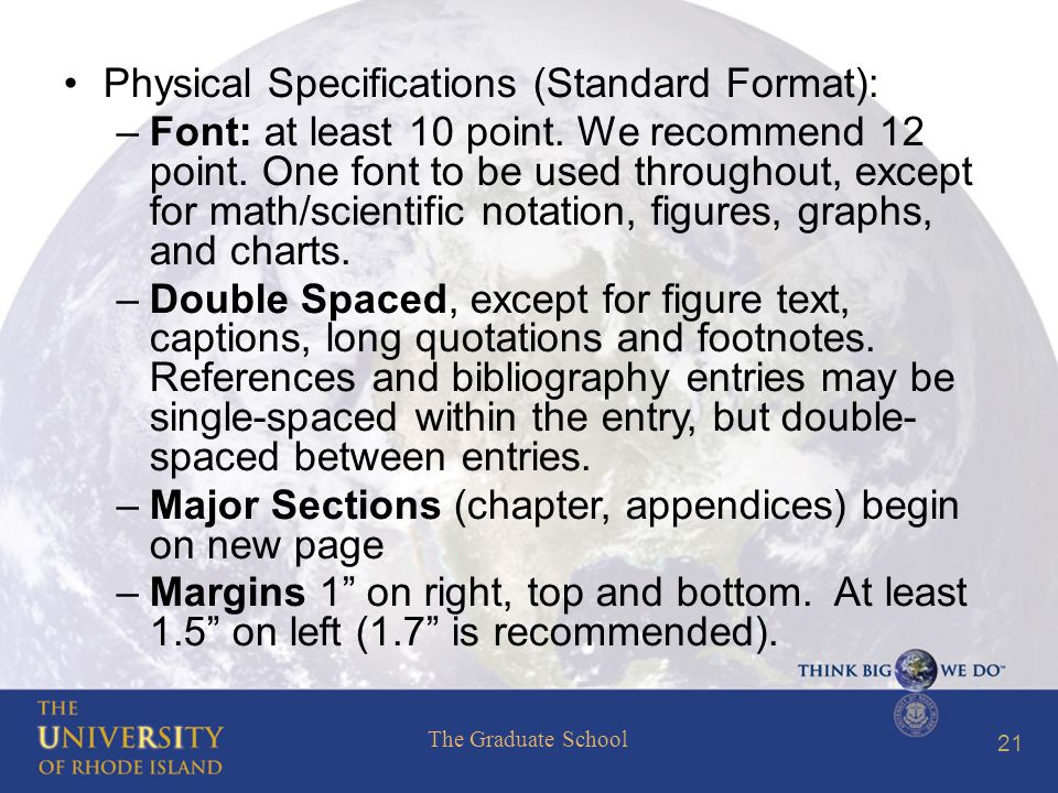 The Graduate School 21 Physical Specifications (Standard Format): –Font: at least 10 point.