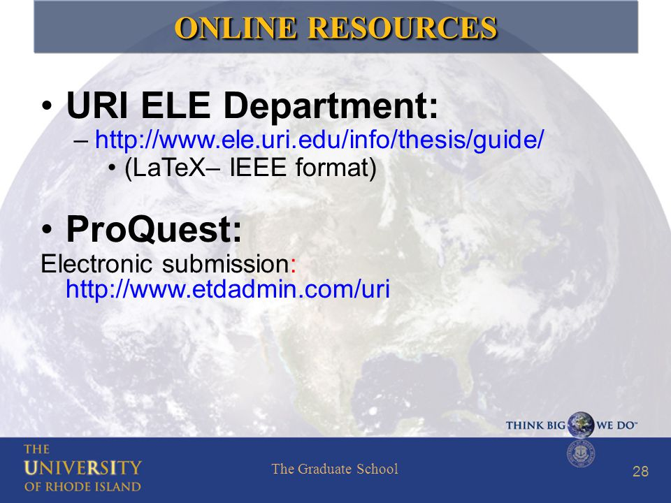 The Graduate School 28 ONLINE RESOURCES URI ELE Department: –http://www.ele.uri.edu/info/thesis/guide/ (LaTeX– IEEE format) ProQuest: Electronic submission: http://www.etdadmin.com/uri