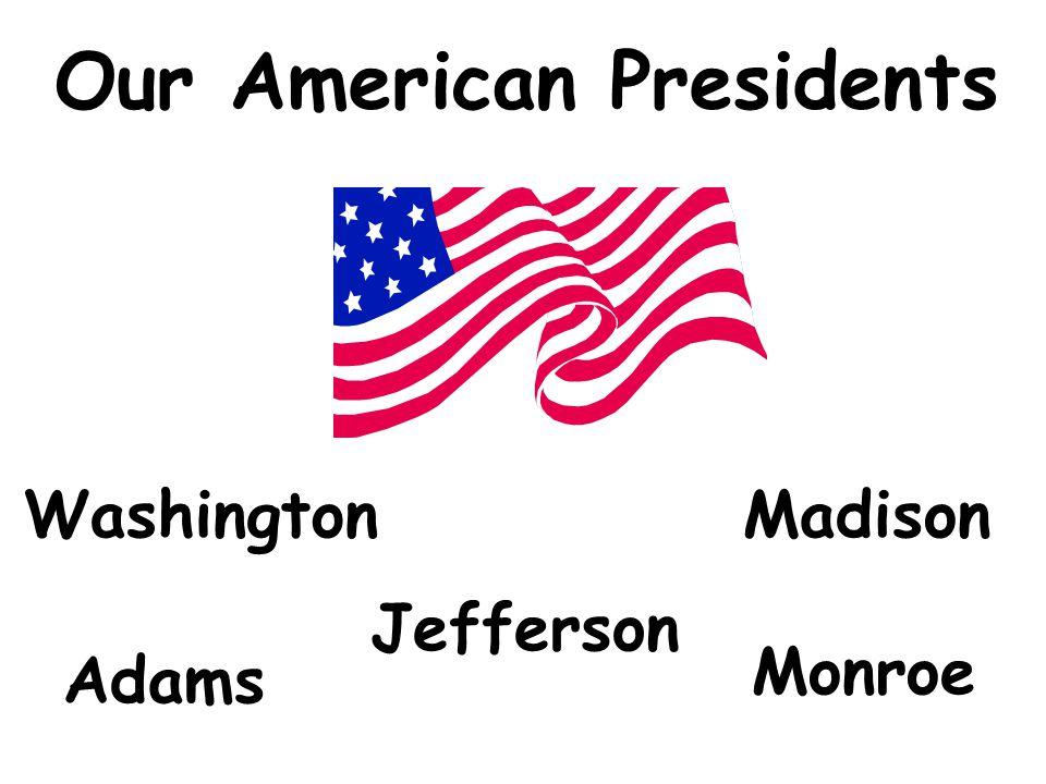 Our American Presidents Washington Adams Madison Jefferson Monroe