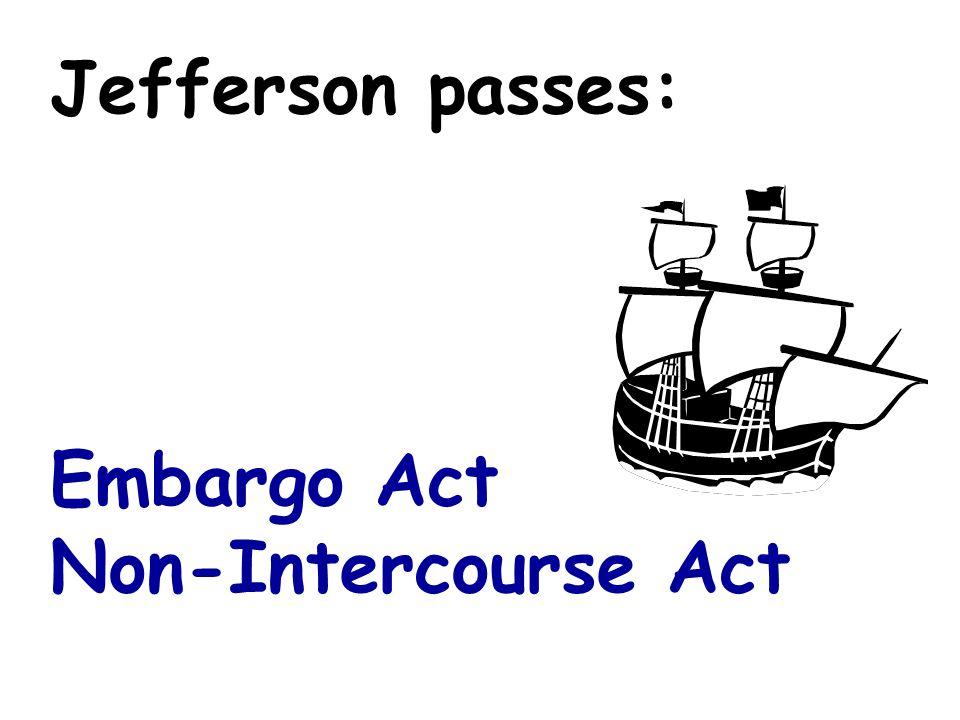 Jefferson passes: Embargo Act Non-Intercourse Act
