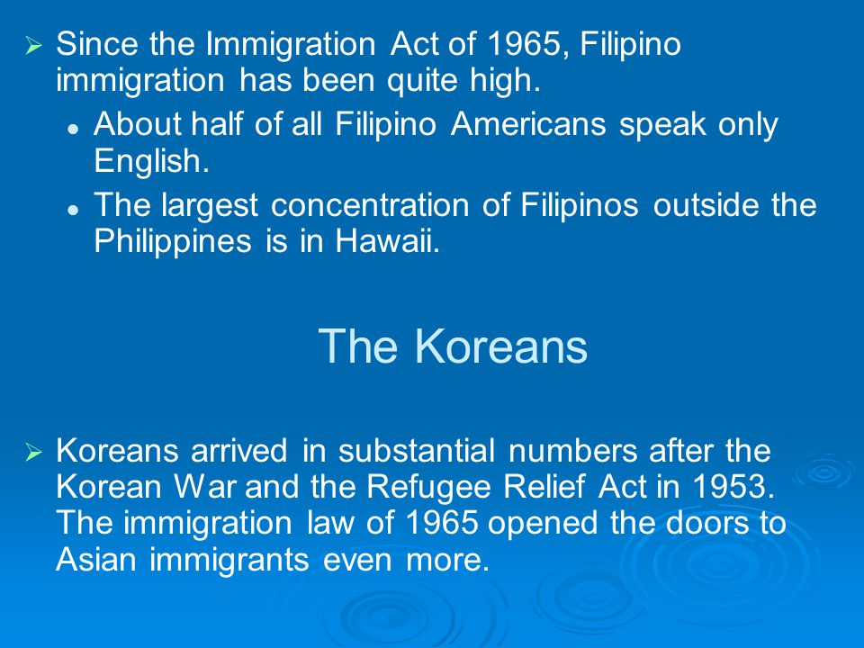   Since the Immigration Act of 1965, Filipino immigration has been quite high. About half of all Filipino Americans speak only English. The largest