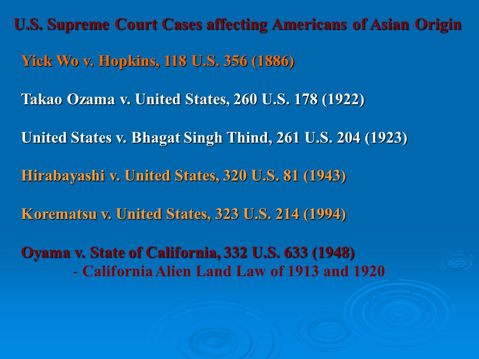 U.S.Supreme Court Cases affecting Americans of Asian Origin U.S. Supreme Court Cases affecting Americans of Asian Origin Yick Wo v. Hopkins, 118 U.S.