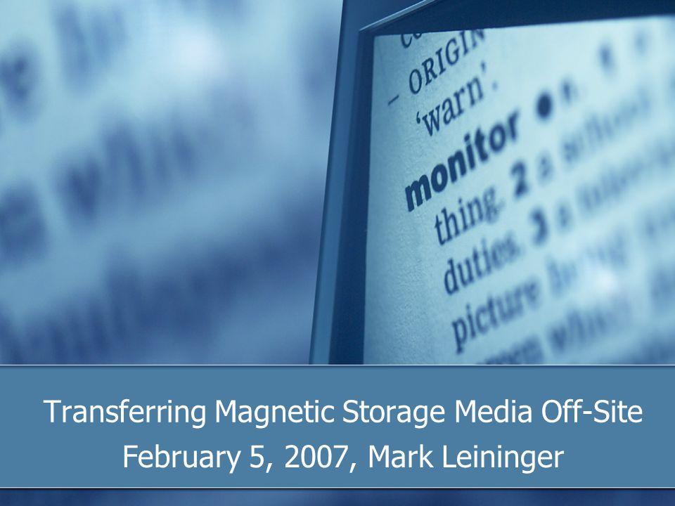 Transferring Magnetic Storage Media Off-Site Last Fall DOE CIO imposed embargo on transferring magnetic storage media offsite.