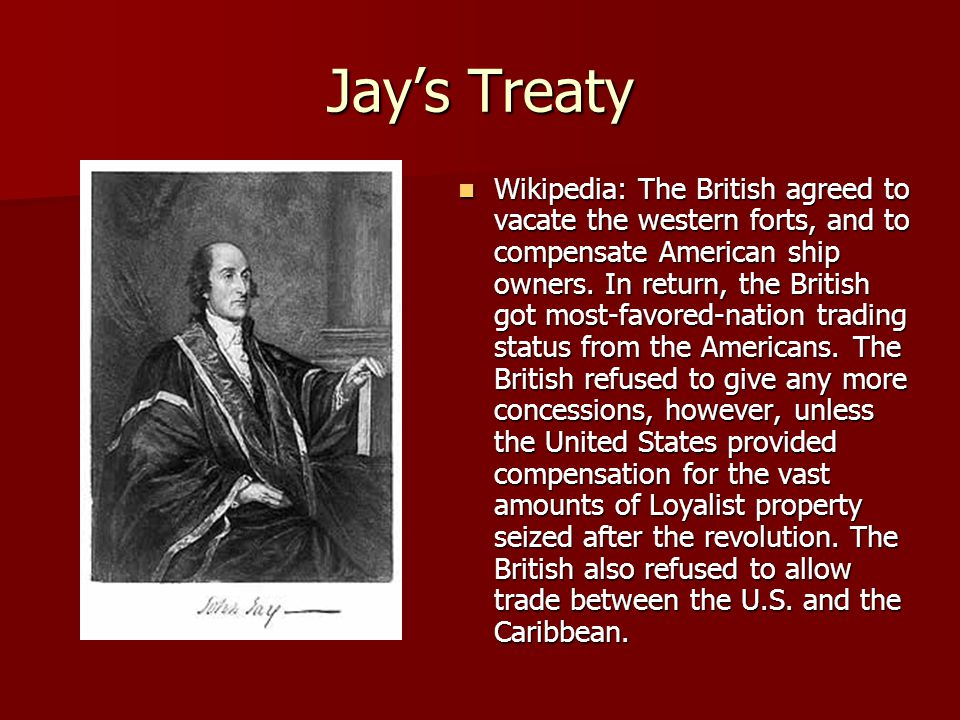 Jay's Treaty Wikipedia: The British agreed to vacate the western forts, and to compensate American ship owners. In return, the British got most-favore