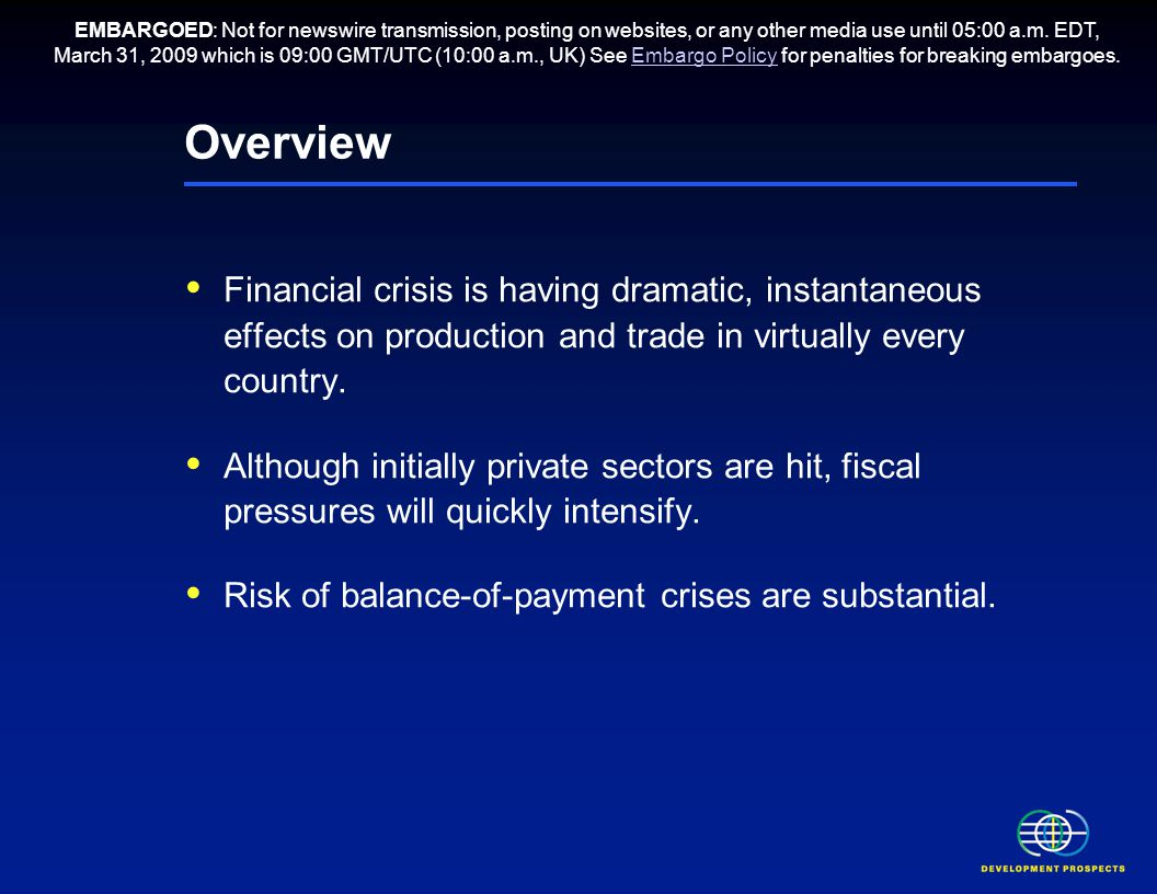 Overview  Financial crisis is having dramatic, instantaneous effects on production and trade in virtually every country.  Although initially private